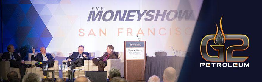 G2 Petroleum – The Money Show – San Francisco